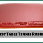 Best Table Tennis Rubber 2020 [ Buying Guide + Editor choice ]