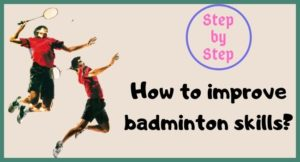 How to improve badminton skills? [ Step by Step ]