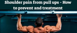 Shoulder pain from pull ups – How to prevent & treatment