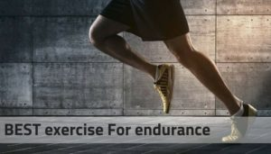 Best exercise for endurance – what is consider for endurance training?